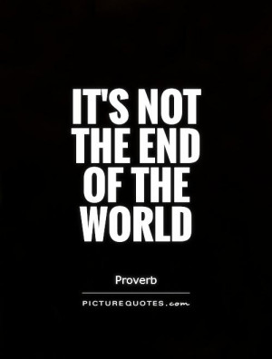 World Quotes End Of The World Quotes Proverb Quotes The End Quotes
