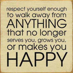 Home » Picture Quotes » Life » Respect yourself enough to walk away ...