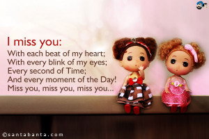 miss you with each beat of my heart with every blink of my eyes ...