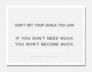 Jim rohn dont set your goals too low quote