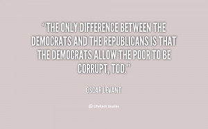 The only difference between the Democrats and the Republicans is that ...