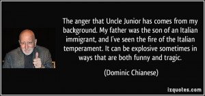 The anger that Uncle Junior has comes from my background. My father ...