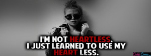 Heartless Quotes For Girls I am not heartless facebook