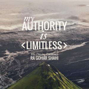 My authority is limitless.' - His Divine Eminence RA Gohar Shahi