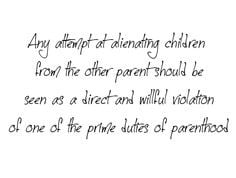 Any attempt at alienating children from the other parent should be ...