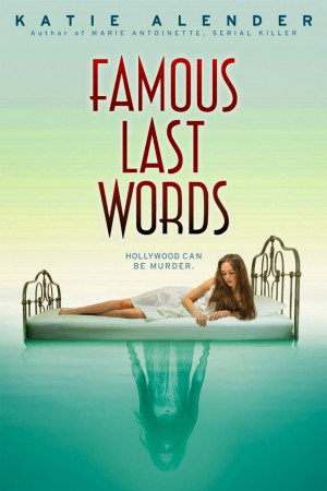 Early Review (Giveaway): Famous Last Words by Katie Alender
