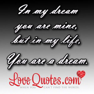 ... but in my life you are a dream love quote Sweet Sayings To My Love