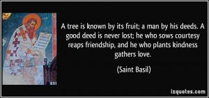 ... friendship, and he who plants kindness gathers love. - Saint Basil