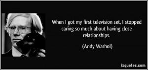 When I got my first television set, I stopped caring so much about ...