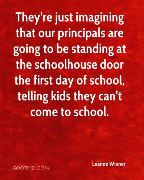 They're just imagining that our principals are going to be standing at ...