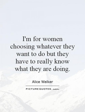 for women choosing whatever they want to do but they have to really ...