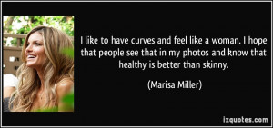 like to have curves and feel like a woman. I hope that people see ...