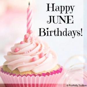 Happy June Birthdays! via www.Facebook.com/PositivityToolbox