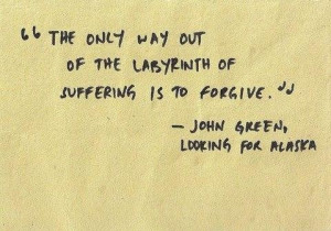 ... way out of the labyrinth of suffering is to forgive forgiveness quote