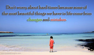 Mistakes Quotes-Thoughts-Hard Times-Beautiful Things-Life-Best Quotes