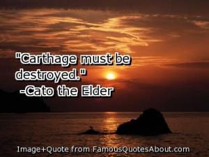 Marcus Porcius Cato made this quote famous