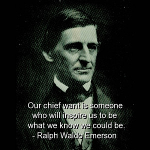 Ralph Waldo Emerson on our chief want