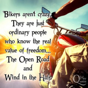 ... know the real value of freedom. The open road and wind in the hair