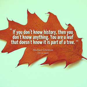 Quotes Picture: if you don't know history, then you don't know ...