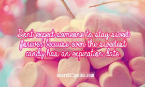 ... sweet forever because even the sweetest candy has an expiration date