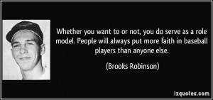 you want to or not, you do serve as a role model. People will always ...