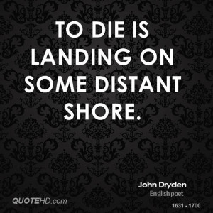 To die is landing on some distant shore.