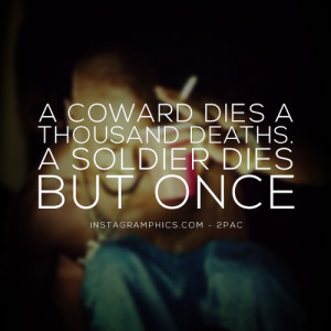 ... Coward Dies A Thousand Deaths 2pac Quote graphic from Instagramphics