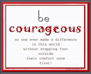 Be Courageous!