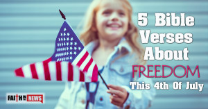 Bible Verses About Freedom This 4th of July - Faith in the News