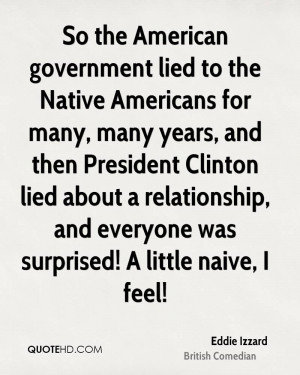 So the American government lied to the Native Americans for many, many ...