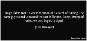Rough Riders took 13 weeks to shoot, plus a week of training. The same ...