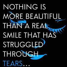 ... more beautiful than a real smile that has struggled through tears