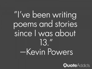 kevin powers quotes i ve been writing poems and stories since i was ...