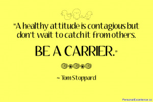 """Inspirational Quote: """"A healthy attitude is contagious but don't ..."""