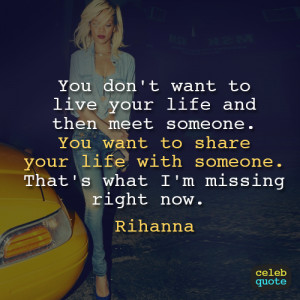 Rihanna Quote (About alone, life, lonely, love, share, single) | We ...