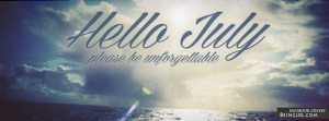 Hello July Please be unforgettable Facebook Timeline Cover