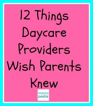 ... www.mamapedia.com/voices/12-things-daycare-providers-wish-parents-knew