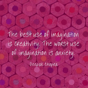 the best use of imagination is creativity the worst use of imagination ...