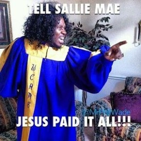 Tell Sallie Mae   Church of LaughSally Mae, Amen, Laugh, Quotes, Funny ...