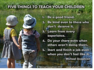 for QUOTE & POSTER: Five things to teach your children 1. Be a good ...
