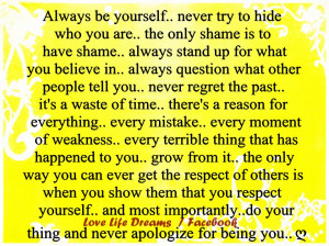 always be yourself never try to hide who you are the only shame is to ...