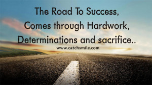 The Road To Success, Comes through Hardwork, Determinations and ...