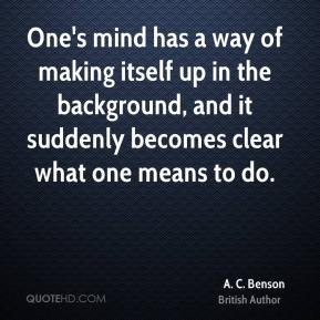 One's mind has a way of making itself up in the background, and it ...