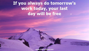 Last Day Of Work Quotes Work today, your last day