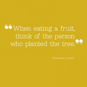 ... fruit, think of the person who planted the tree.