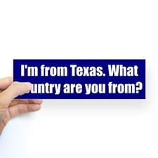 from Texas. What country are you from? for