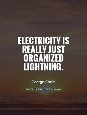 Electricity is really just organized lightning Picture Quote #1