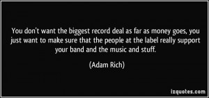 You don't want the biggest record deal as far as money goes, you just ...