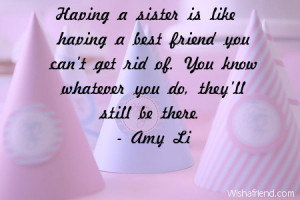 Having a sister is like having a best friend you can't get rid of. You ...