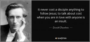 It never cost a disciple anything to follow Jesus; to talk about cost ...